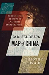 Mr. Selden's Map of China: Decoding the Secrets of a Vanished Cartographer by Timothy Brook (2013-10-22)