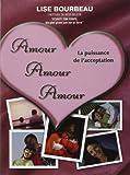 Amour Amour Amour - La puissance de l'acceptation de Lise Bourbeau (23 août 2007) Broché - 23/08/2007