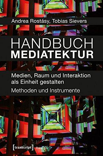 Handbuch Mediatektur: Medien, Raum und Interaktion als Einheit gestalten. Methoden und Instrumente (Design, Bd. 3) - 1-raum-einheiten