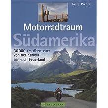 Motorradtraum Südamerika: 30000 km Abenteuer von der Karibik bis Feuerland
