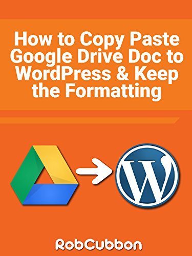 how-to-copy-paste-a-google-drive-doc-to-wordpress-and-keep-the-formatting-ov