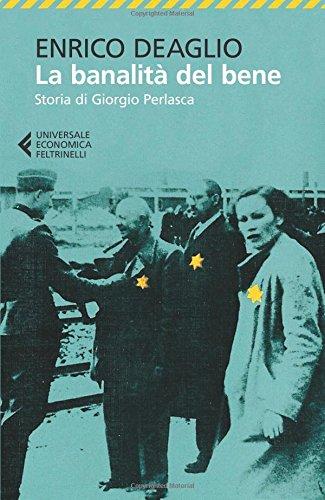 La banalità del bene. Storia di Giorgio Perlasca (Universale economica)