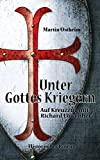 Unter Gottes Kriegern: Auf Kreuzzug mit Richard Löwenherz