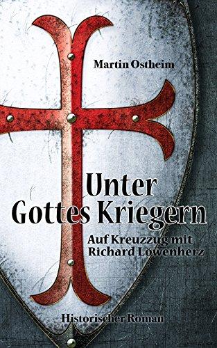 Unter Gottes Kriegern: Auf Kreuzzug mit Richard Löwenherz (German Edition) por Martin Ostheim