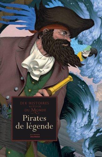Les plus belles légendes de pirates du monde : dix histoires autour du monde