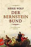 Der Bernsteinbund: Historischer Roman - Heike Wolf