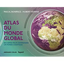 Atlas du monde global - 3e éd. : 100 cartes pour comprendre ce monde chaotique (Hors collection)