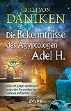 Die Bekenntnisse des Ägyptologen Adel H.: Was ein junger Grabräuber unter den Pyramiden von Sakkara entdeckte - Erich von Däniken