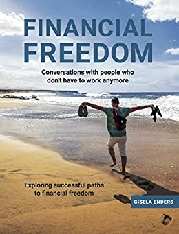 Financial freedom: How People Live When They No Longer Need to Work (English Edition) von [Enders, Gisela]