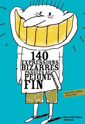 140 expressions bizarres passes au peigne fin
