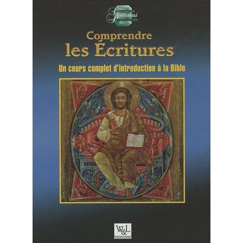 Comprendre les Ecritures : Un cours complet d'introduction à la Bible