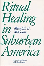 Ritual Healing in Surburban America by Meredith McGuire (1988-08-01)