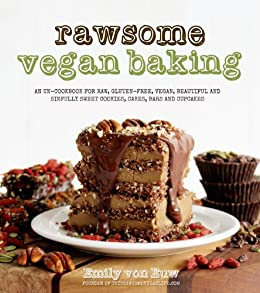 Rawsome Vegan Baking: An Un-cookbook for Raw, Gluten-Free, Vegan, Beautiful and Sinfully Sweet Cookies, Cakes, Bars & Cupcakes par [von Euw, Emily]