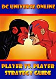 DC Universe Online: Player Vs. Player Strategy Guide