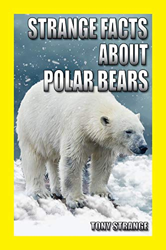 STRANGE FACTS ABOUT POLAR BEARS: Children's science, interesting fun facts about animal (science for kids Book 21) (English Edition)