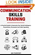 #1: Communication Skills Training: A Practical Guide to Improving Your Social Intelligence, Presentation, Persuasion and Public Speaking (Positive Psychology Coaching Series Book 9)