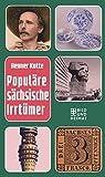 Populäre sächsische Irrtümer - Henner Kotte
