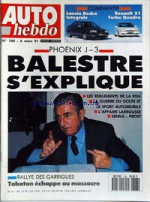 AUTO HEBDO [No 768] du 06/03/1991 - PHOENIX J -3 - BALESTRE S'EXPLIQUE - LES REGLEMENTS DE LA FISA - LA GUERRE DU GOLFE ET LE SPORT AUTO - AFFAIRE LARROUSSE - SENNA ET PROST - COMPARATIF - LANCIA DEBRA INTEGRALE ET RENAULT 21 TURBO QUADRA - RALLYE DE GARRIGUES - TABATON ECHAPPE AU MASSACRE.