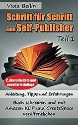 Schritt-für-Schritt zum Self-Publisher: Anleitung, Tipps und Erfahrungen - Buch schreiben und mit Amazon KDP und CreateSpace veröffentlichen