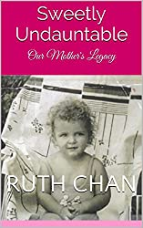 Sweetly Undauntable: Our Mother's Legacy (English Edition)