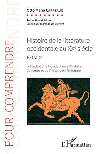 Histoire de la littérature occidentale au XXe siècle: Extraits - Précédé d'une introduction à l'histoire du temps et de l'histoire en littérature (Pour Comprendre)