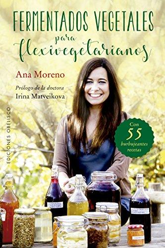 Fermentados vegetales para flexivegetarianos (SALUD Y VIDA NATURAL) por Ana Moreno