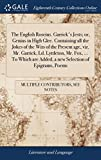 The English Roscius. Garrick's Jests; Or, Genius in High Glee. Containing All the Jokes of the Wits of the Present Age, Viz. Mr. Garrick, LD. ... Are Added, a New Selection of Epigrams, Poems