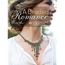 A Beaded Romance: 26 Beadweaving Patterns and Projects for Gorgeous Jewelry by Kelly Wiese (2013-05-29)