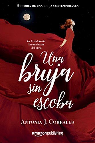 Una bruja sin escoba (Historia de una bruja contemporánea nº 1) por Antonia J. Corrales