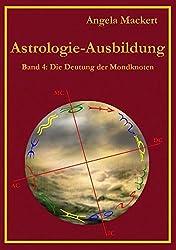 Astrologie-Ausbildung, Band 4: Die Deutung der Mondknoten