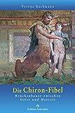 Die Chiron-Fibel: Brückenbauer zwischen Geist und Materie (Edition Astrodata - Fibel-Reihe) - Verena Bachmann