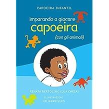 Imparando a giocare capoeira (con gli animali) (Capoeira Infantil Vol. 2) (Italian Edition)