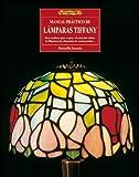 Manual práctico de lámparas Tiffany : para realizar paso a paso : el corte del vidrio, la filigrana, los elementos de construcción--