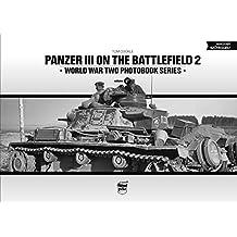 Panzer III on the Battlefield. Volume 2 (World War Two Photobook)