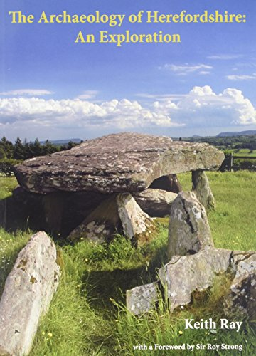 The Archaeology of Herefordshire: An Exploration