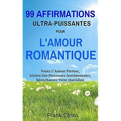 99 Affirmations Ultra-Puissantes pour L'amour Romantique: Voyez L'Amour Partout, Attirez Des Personnes Sentimentales, Réenchantez Votre Quotidien