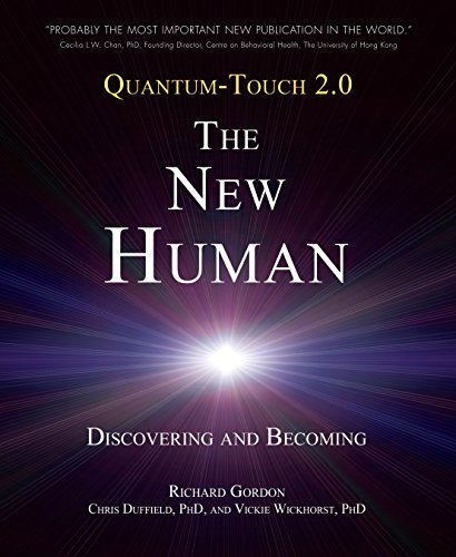 Quantum-Touch 2.0 - The New Human: Discovering and Becoming - Healing Touch Therapie