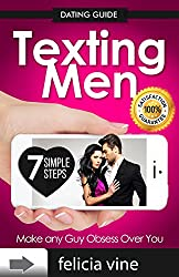 Texting Men: Texting Secrets for Girls - 7 Simple Steps to Attract a Man and Make any Guy Obsess Over You (Dating advice for women Book 1)