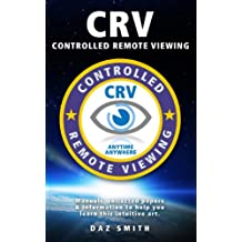 CRV - Controlled Remote Viewing: Manuals, collected papers & information to help you learn Controlled Remote Viewing (English Edition)