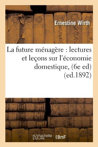 La future ménagère : lectures et leçons sur l'économie domestique, (6e ed) (ed.1892) par Ernestine Wirth