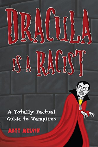 Dracula Is a Racist: A Totally Factual Guide to Vampires (English Edition)