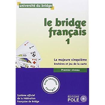 Le bridge français : Tome 1, premier niveau, la majeure cinquième, enchères et jeu de la carte