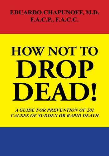 How Not to Drop Dead!: A Guide for Prevention of 201 Causes of Sudden or Rapid Death (English Edition) (Cp Drop)