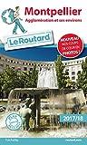 Guide du Routard Montpellier 2017/18: Agglomération et ses...