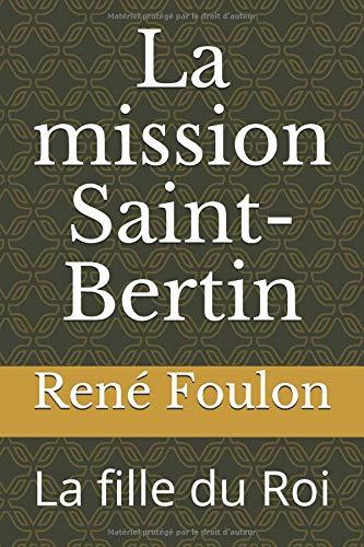 La mission Saint-Bertin: La fille du Roi par René Foulon