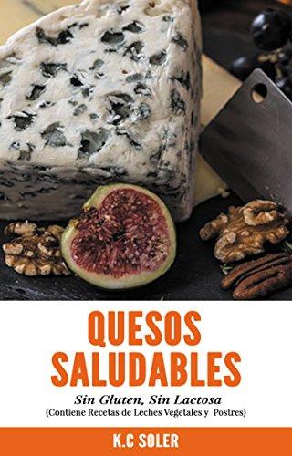 Quesos Saludables, Sin Gluten Sin Lactosa: Recetas Fáciles y deliciosas de [Soler,