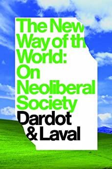 The New Way of the World: On Neoliberal Society by [Dardot, Pierre, Laval, Christian]