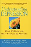 Understanding Depression: What We Know and What You Can Do About It: What We Know and What You Can Do About It