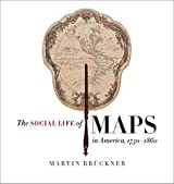 The Social Life of Maps in America, 1750-1860 (Published for the Omohundro Institute of Early American History and Culture, Williamsburg, Virginia)