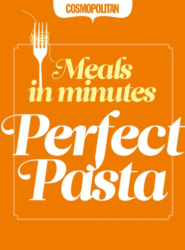 Cosmopolitan: Perfect Pasta: Quick & Easy After-Work Recipes (English Edition)